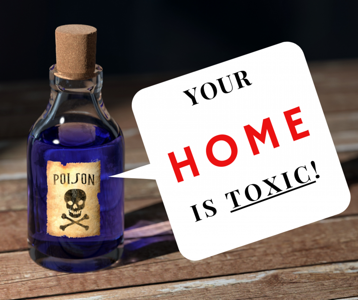 Your home is toxic