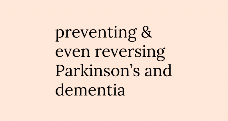 preventing & even reversing Parkinson's and dementia