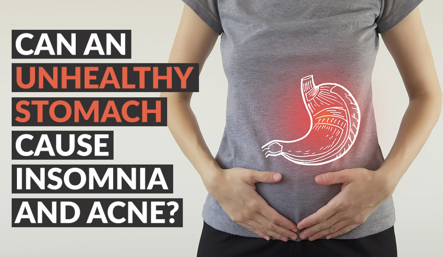 Can An Unhealthy Stomach Cause Insomnia and Acne